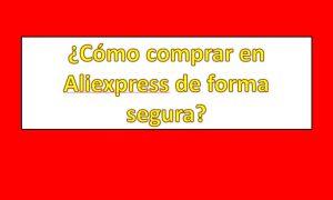 ¿Cómo comprar en Aliexpress de forma segura?