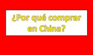 ¿Por qué comprar en China?