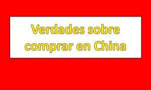Verdades sobre comprar en China